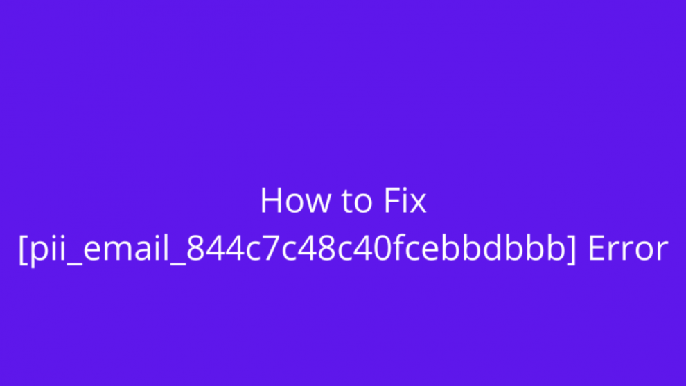 Fix pii_email_844c7c48c40fcebbdbbb Error Code in Mail