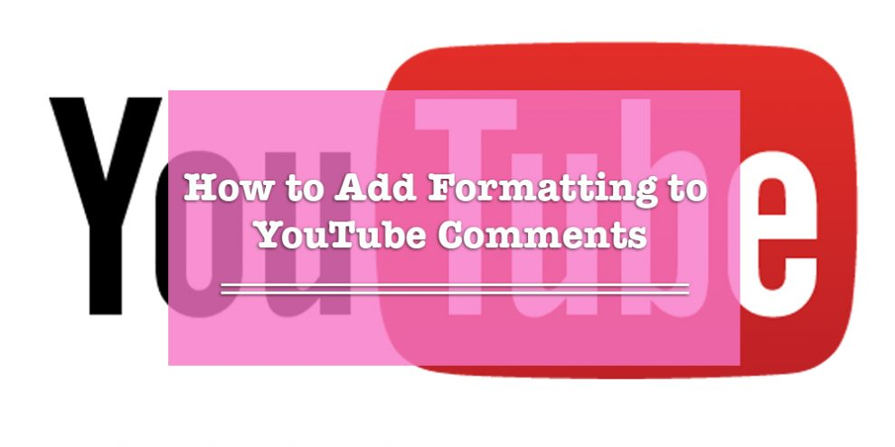 YouTube Text Formatting, Make Youtube Highlighted Comments